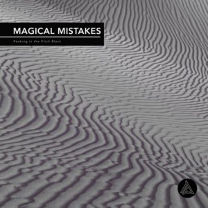 """News: Magical Mistakes announces new LP """"Peaking in the Pitch Black"""""""
