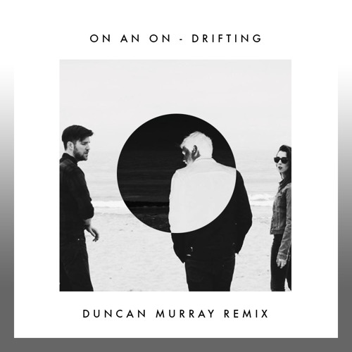 """Duncan Murray sends beautiful melodies """"Drifting"""" ON AN ON in his new remix [Download]"""